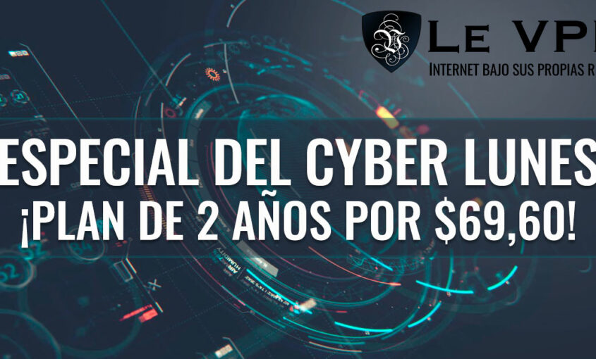 Promoción Cyber Lunes: Compre 2 Años Por $69,60! Le VPN | Cyber Monday