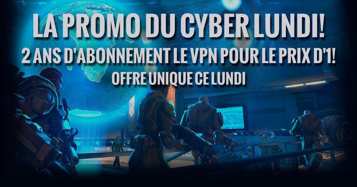 Promotion Cyber Lundi: 2 Ans d'Abonnement pour Le Prix d'1 ! Le VPN