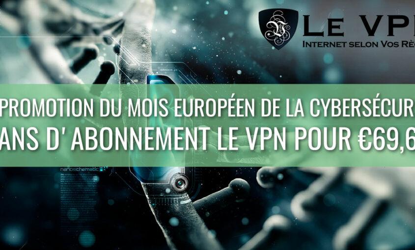Mois Européen de la Cybersécurité : la sécurité numérique pour tous | Offre spéciale pour le mois de la cybersécurité : 2 ans pour 69,60 € ! | Le VPN