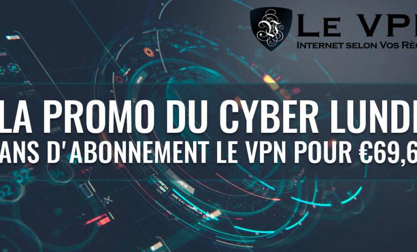 Promotion Cyber Lundi: 2 Ans d'Abonnement pour 69,60€ ! Qu'est-ce que la cybersécurité et pourquoi nous fêtons le Cyber Lundi? Le VPN