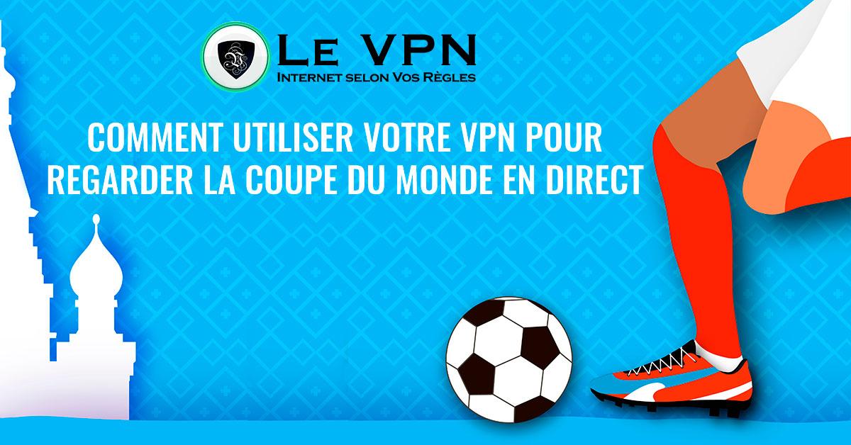 Comment utiliser un VPN pour regarder la Coupe du Monde en direct ? | Notre guide vous explique comment regarder la Coupe du Monde en direct partout dans le monde à l'aide d'un VPN : Streaming de la Coupe du Monde aux États-Unis, au Royaume-Uni, au Canada, en France, en Espagne. | Le VPN