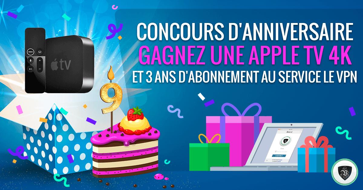 Concours 9 ème anniversaire Le VPN: Gagner une Apple TV 4K + 3 ans d'abonnement Le VPN gratuit !