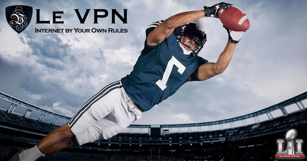 How to watch Super Bowl live and for free from outside of the US? Unblock Super Bowl live streaming with Le VPN!