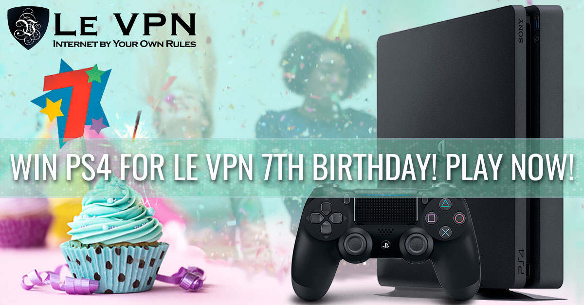 Le VPN Giveaway for our 7th Birthday: Win a PS4!