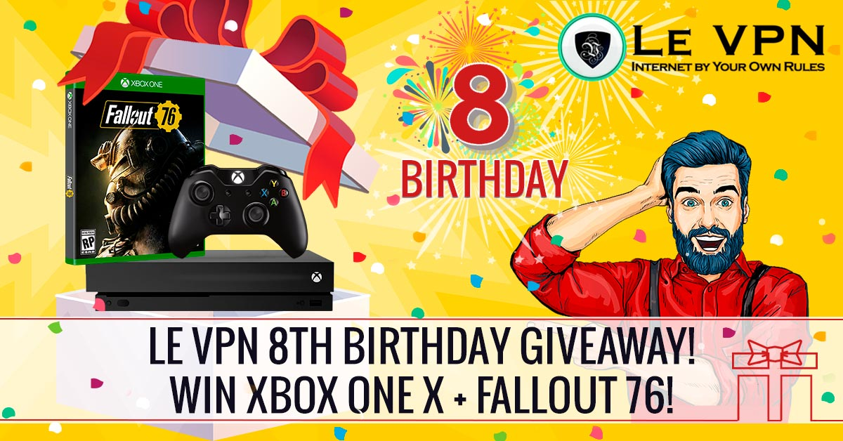 Le VPN Giveaway: Win Xbox One X + Fallout 76 for our 8th Birthday!