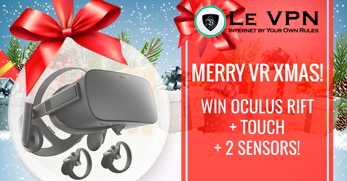 Le VPN Giveaway: Win Oculus Rift + Touch + 2 Sensors for Xmas!