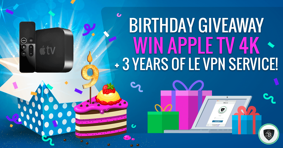 Participate in Le VPN Giveaway for our 9th Birthday from November 10 to 18, 2019, and win Apple TV 4K and 3 years of free VPN service!